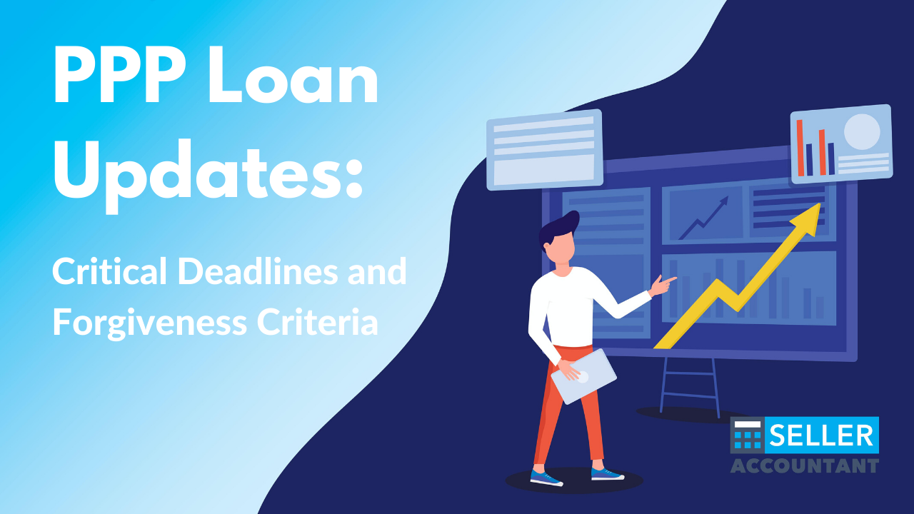 PPP Loan Updates - Critical Deadlines and Forgiveness Criteria