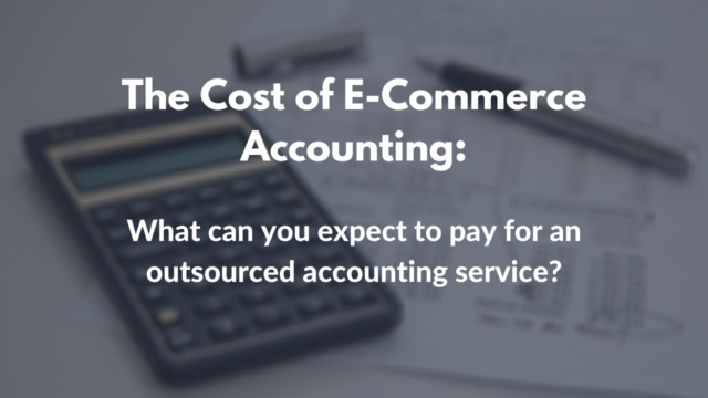 The Cost of E-Commerce Accounting: How much should you expect to pay for an outsourced accounting service?