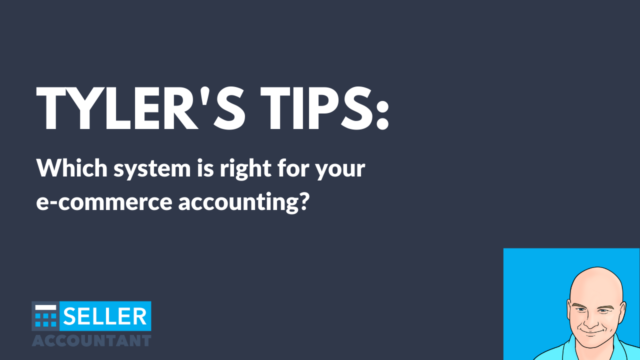 Tyler's Tips: Which system is right for your e-commerce accounting?