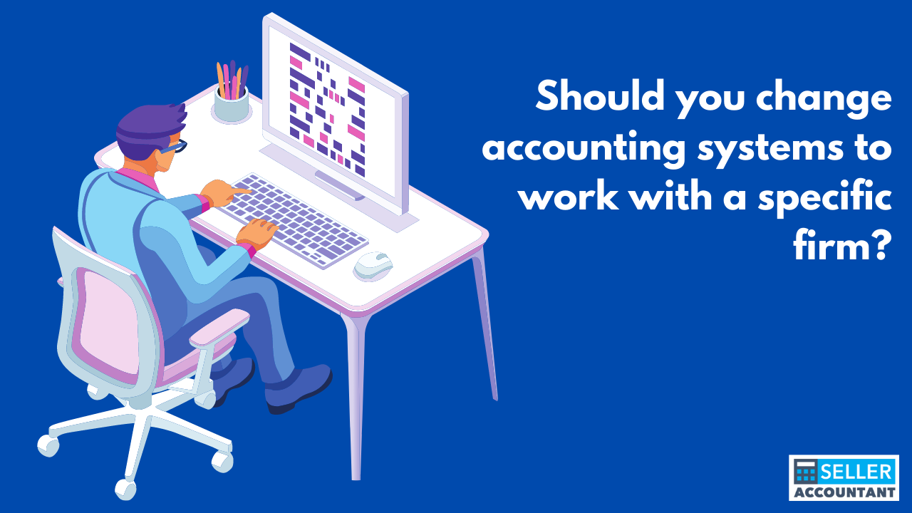 Should you change accounting systems to work with a specific firm?