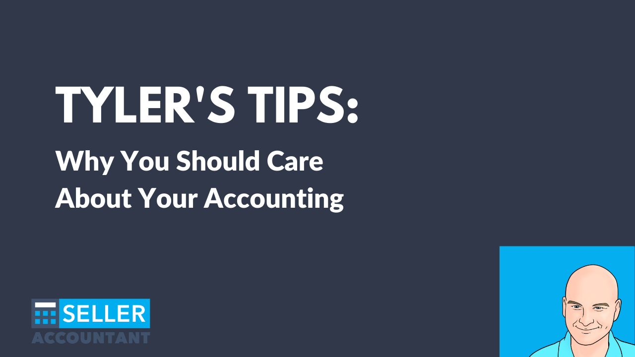 Tyler's Tips: Why You Should Care About Your Accounting