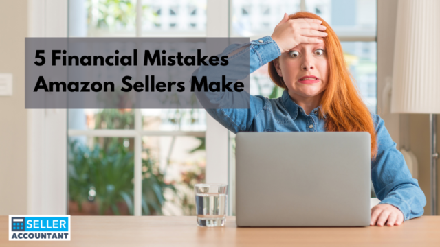 5 Financial Mistakes Amazon Sellers Make
