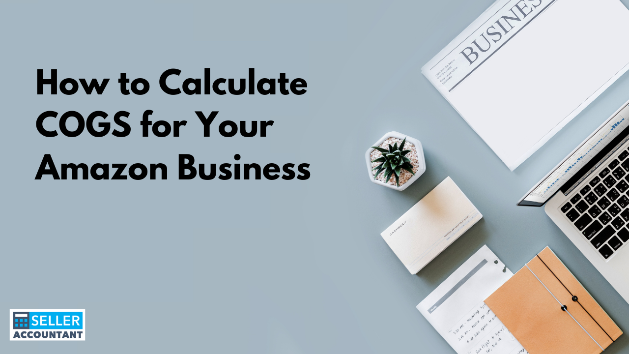 How to Calculate COGS for Your Amazon Business