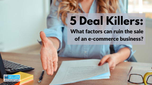 5 Deal Killers: What factors can ruin the sale of an e-commerce business?