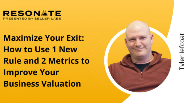 Maximize Your Exit: How to Use 1 New Rule and 2 Metrics to Improve Your Business Valuation